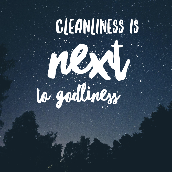 cleaniness is next to godliness